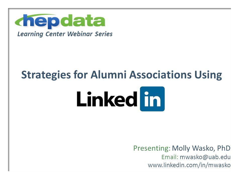 Learning Center Webinar Series Strategies for Alumni Associations Using Presenting: Molly Wasko, PhD Email: mwasko@uab.edu www.linkedin.com/in/mwasko
