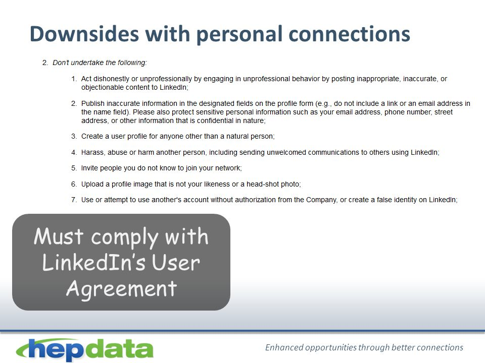 Enhanced opportunities through better connections Downsides with personal connections Must comply with LinkedIn's User Agreement