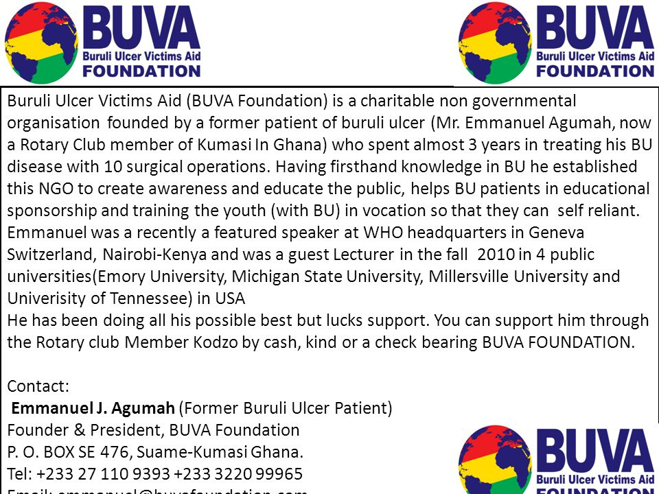 Buruli Ulcer Victims Aid (BUVA Foundation) is a charitable non governmental organisation founded by a former patient of buruli ulcer (Mr.