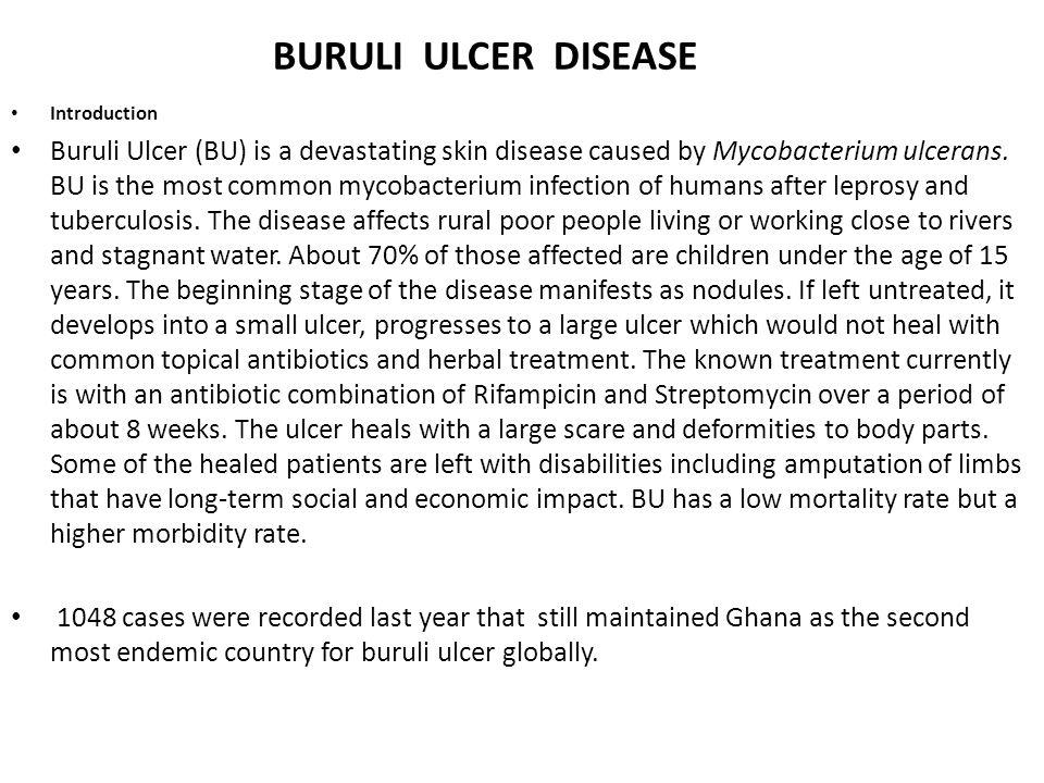 BURULI ULCER DISEASE Introduction Buruli Ulcer (BU) is a devastating skin disease caused by Mycobacterium ulcerans. BU is the most common mycobacteriu