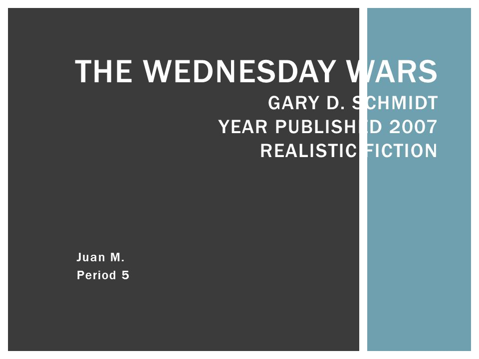 Juan M. Period 5 THE WEDNESDAY WARS GARY D. SCHMIDT YEAR PUBLISHED 2007 REALISTIC FICTION