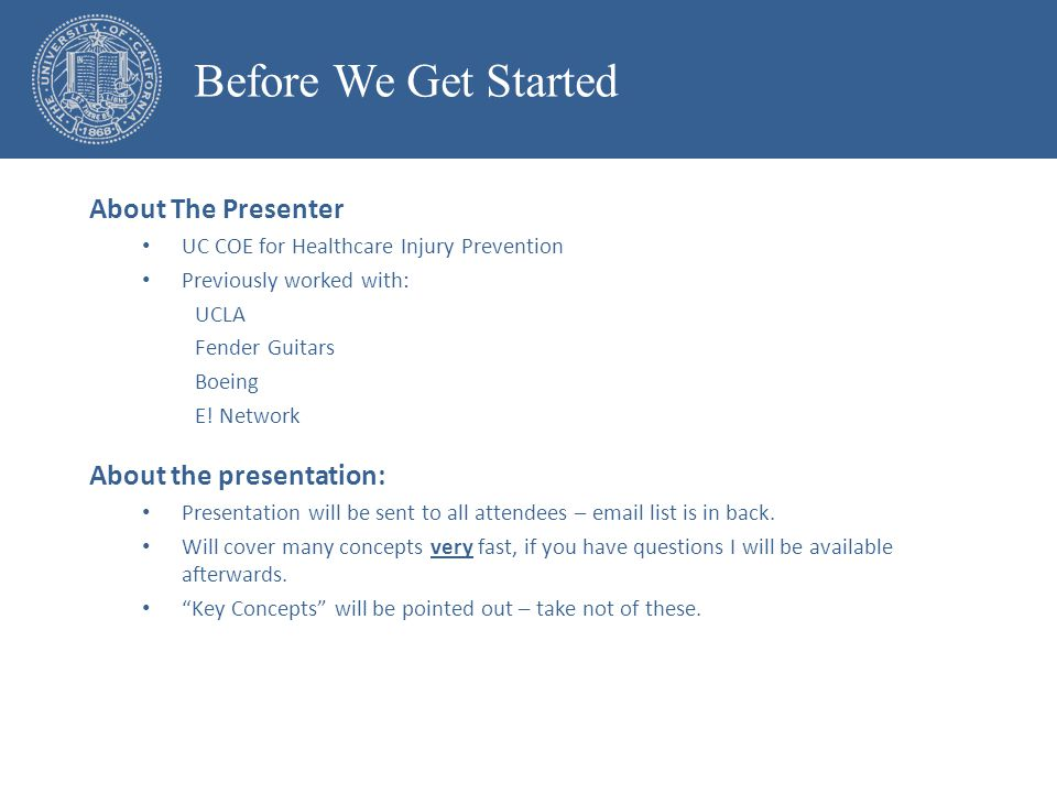 About The Presenter UC COE for Healthcare Injury Prevention Previously worked with: UCLA Fender Guitars Boeing E.