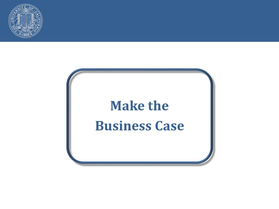Make the Business Case