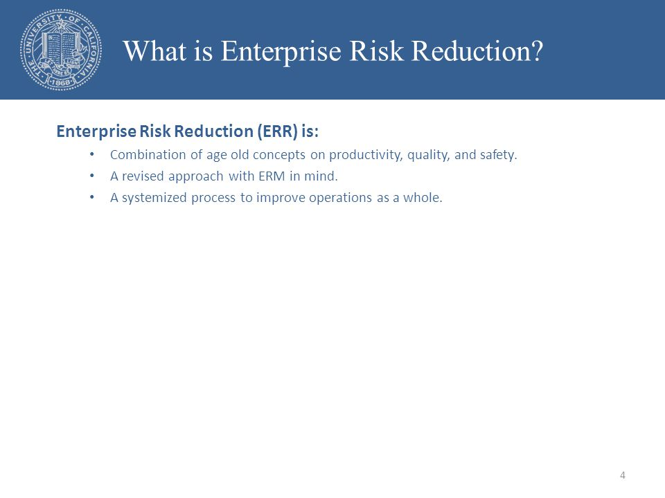 Enterprise Risk Reduction (ERR) is: Combination of age old concepts on productivity, quality, and safety.