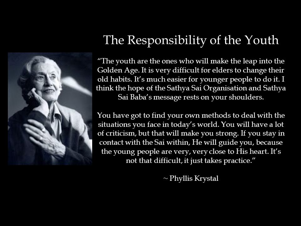 The Responsibility of the Youth The youth are the ones who will make the leap into the Golden Age.