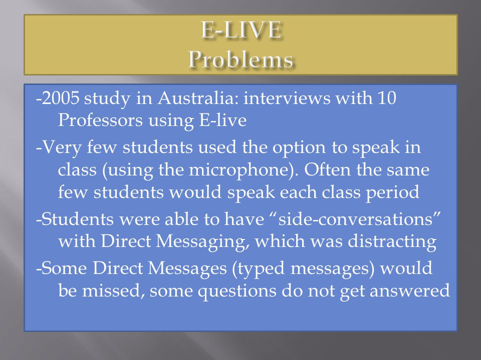 -2005 study in Australia: interviews with 10 Professors using E-live -Very few students used the option to speak in class (using the microphone).