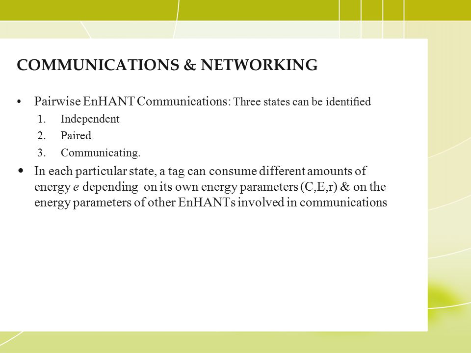 COMMUNICATIONS & NETWORKING Pairwise EnHANT Communications: Three states can be identified 1.Independent 2.Paired 3.Communicating.