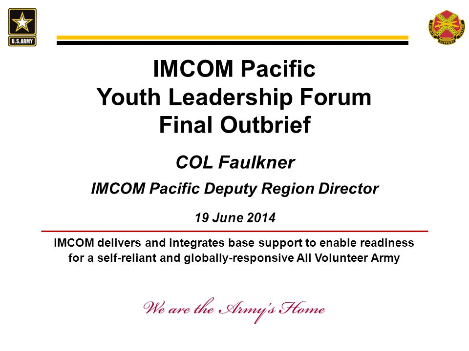 IMCOM delivers and integrates base support to enable readiness for a self-reliant and globally-responsive All Volunteer Army IMCOM Pacific Youth Leade