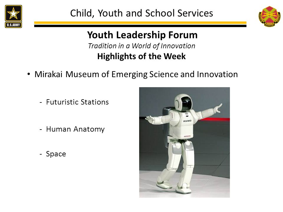 Child, Youth and School Services Youth Leadership Forum Tradition in a World of Innovation Highlights of the Week Mirakai Museum of Emerging Science a
