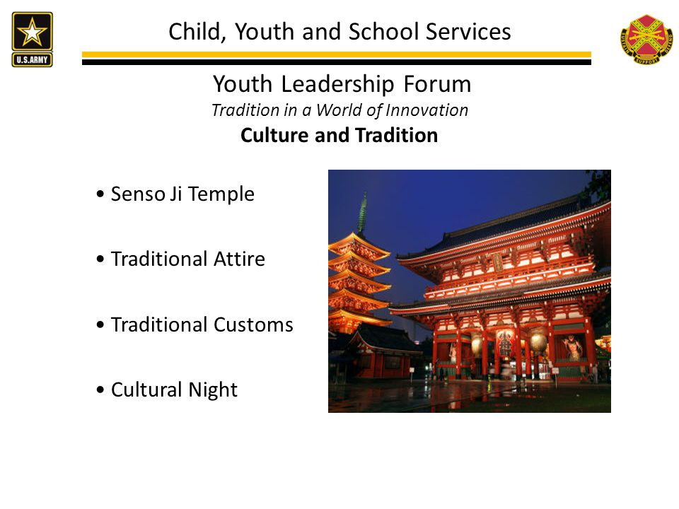 Child, Youth and School Services Youth Leadership Forum Tradition in a World of Innovation Culture and Tradition Senso Ji Temple Traditional Attire Traditional Customs Cultural Night