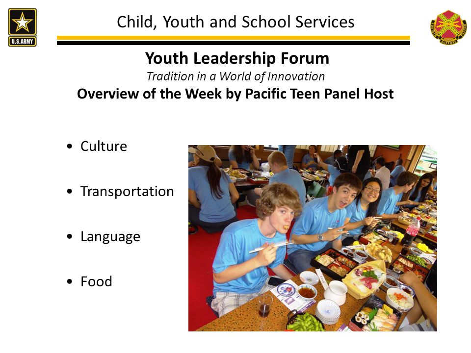 Child, Youth and School Services Youth Leadership Forum Tradition in a World of Innovation Overview of the Week by Pacific Teen Panel Host Culture Transportation Language Food