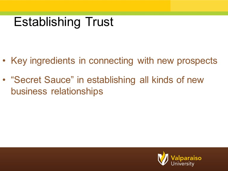 """Establishing Trust Key ingredients in connecting with new prospects """"Secret Sauce"""" in establishing all kinds of new business relationships"""