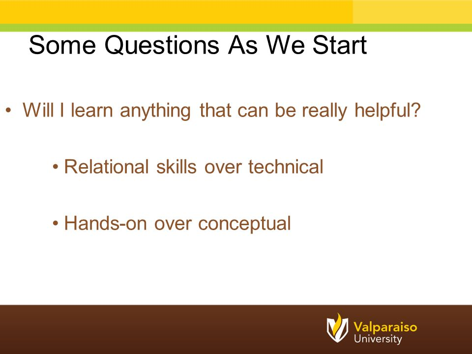 Some Questions As We Start Can I rely on what is taught.