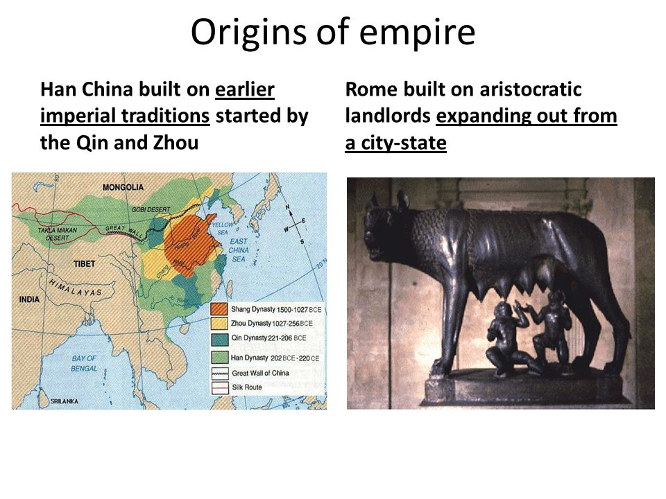 Origins of empire Han China built on earlier imperial traditions started by the Qin and Zhou Rome built on aristocratic landlords expanding out from a