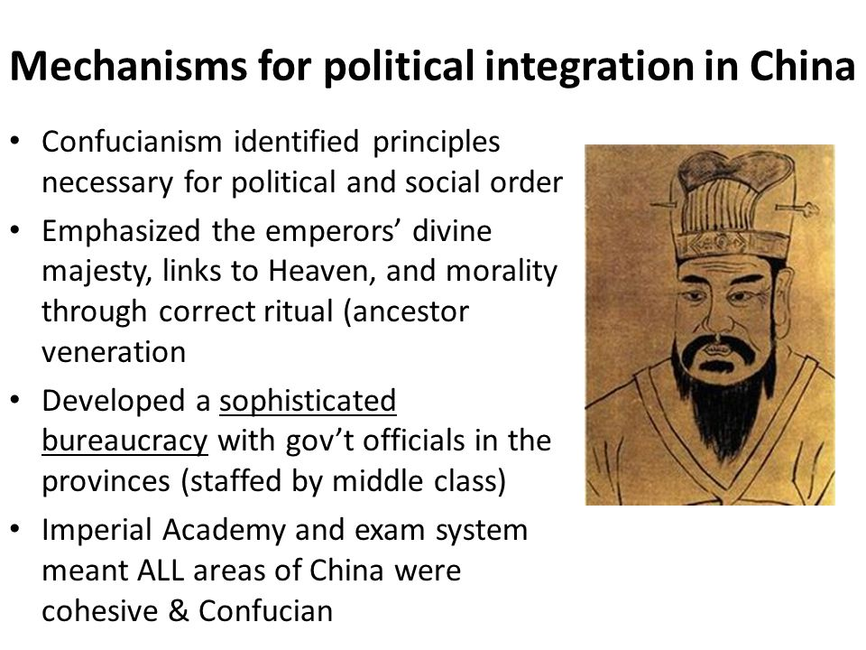 Mechanisms for political integration in China Confucianism identified principles necessary for political and social order Emphasized the emperors' div