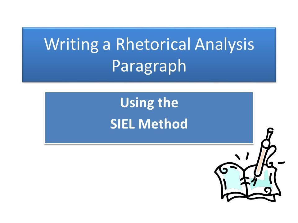 Writing a Rhetorical Analysis Paragraph Using the SIEL Method Using the SIEL Method