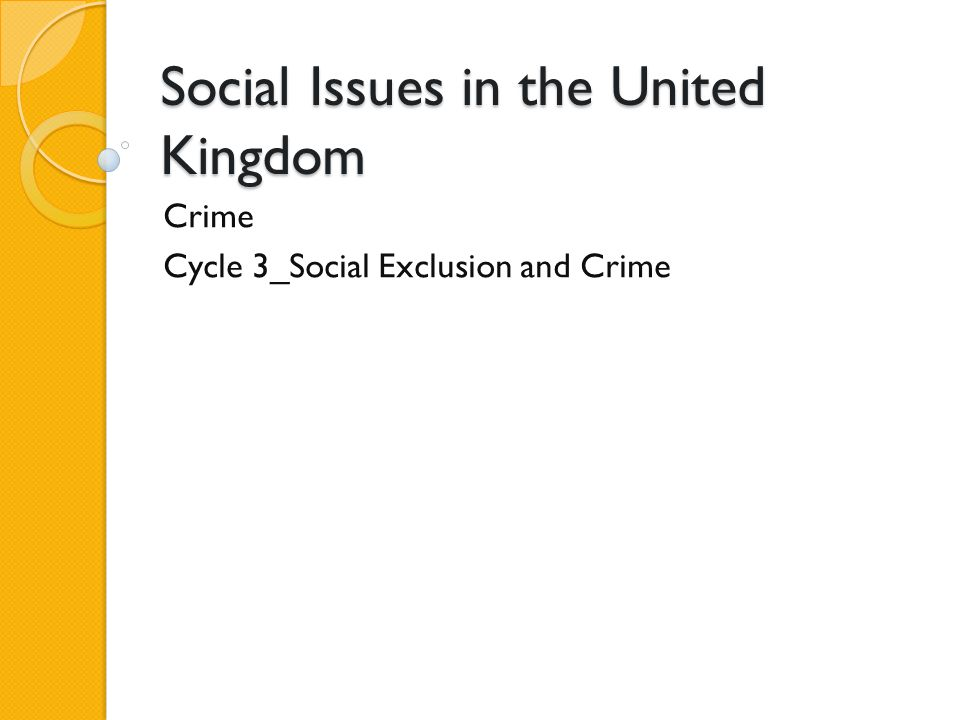 Social Issues in the United Kingdom Crime Cycle 3_Social Exclusion and Crime