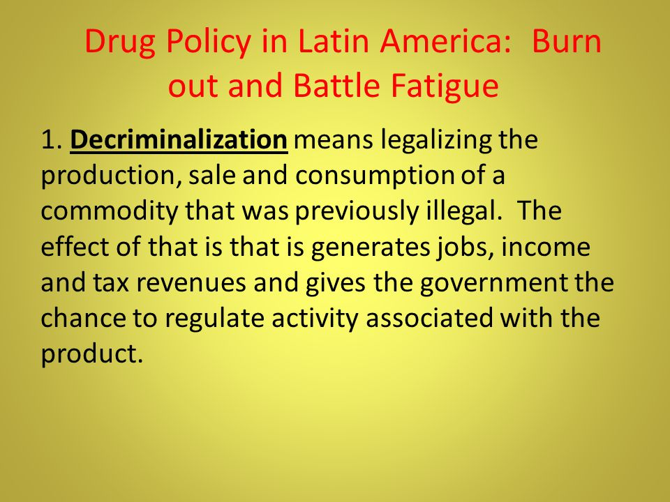 Drug Policy in Latin America: Burn out and Battle Fatigue 1.