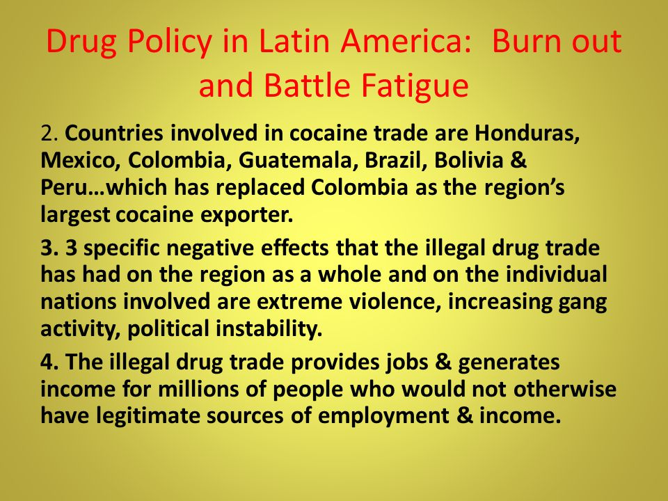 Drug Policy in Latin America: Burn out and Battle Fatigue 2.
