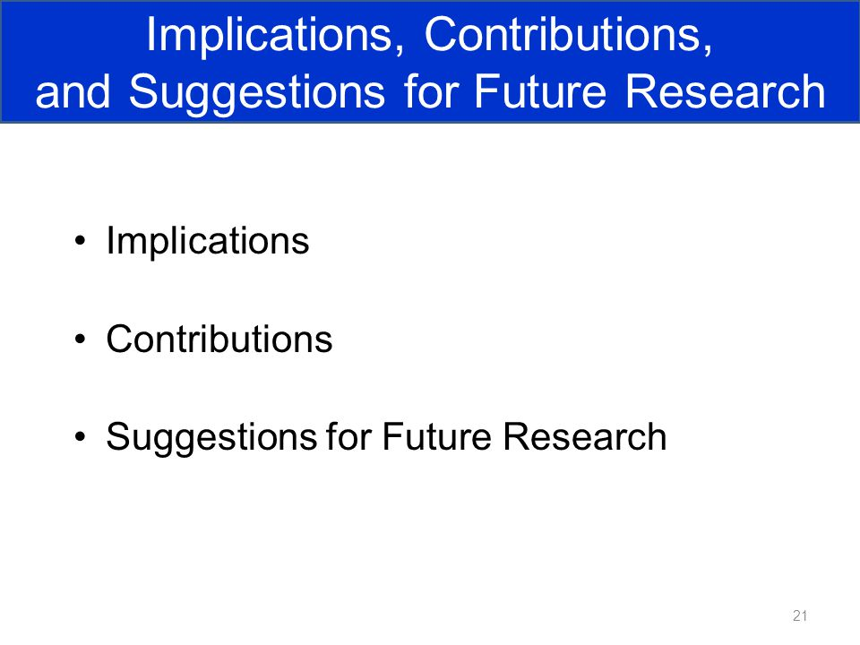 Implications Contributions Suggestions for Future Research 21 Implications, Contributions, and Suggestions for Future Research