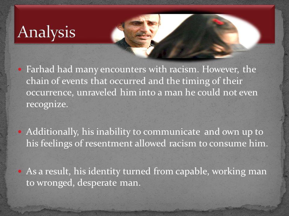 Farhad had many encounters with racism.