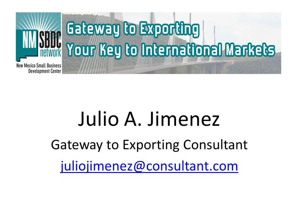 Julio A. Jimenez Gateway to Exporting Consultant juliojimenez@consultant.com