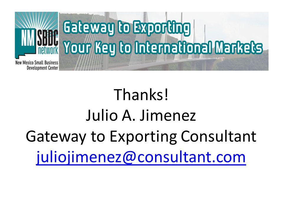 Thanks! Julio A. Jimenez Gateway to Exporting Consultant juliojimenez@consultant.com