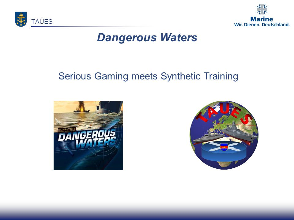 Dangerous Waters Serious Gaming meets Synthetic Training TAUES