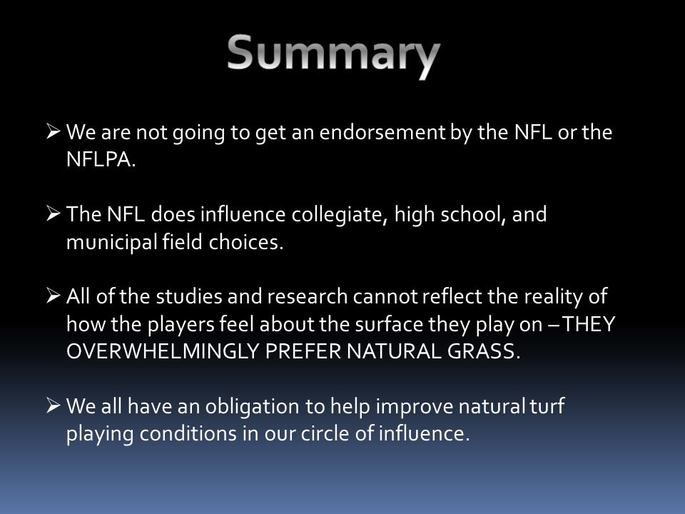  We are not going to get an endorsement by the NFL or the NFLPA.  The NFL does influence collegiate, high school, and municipal field choices.  All
