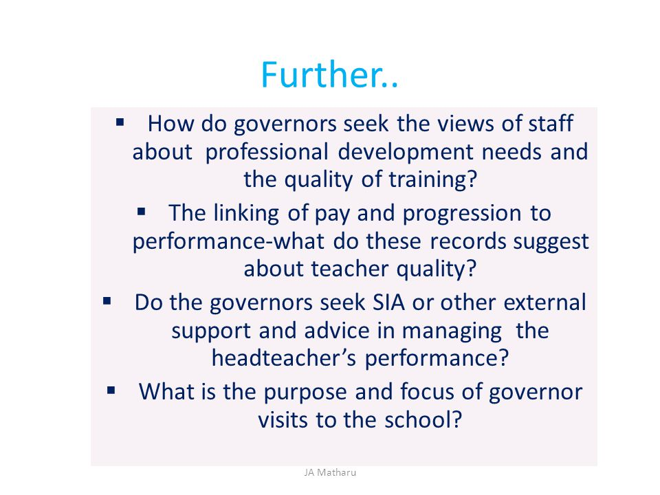 Further..  How do governors seek the views of staff about professional development needs and the quality of training?  The linking of pay and progre