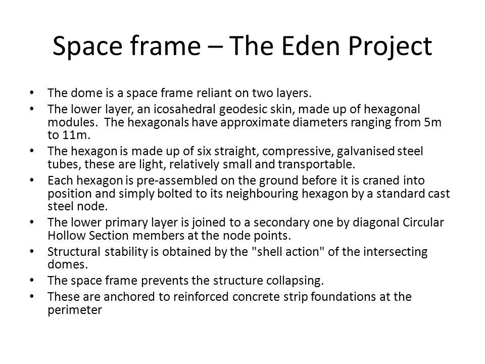 Space frame – The Eden Project The dome is a space frame reliant on two layers.