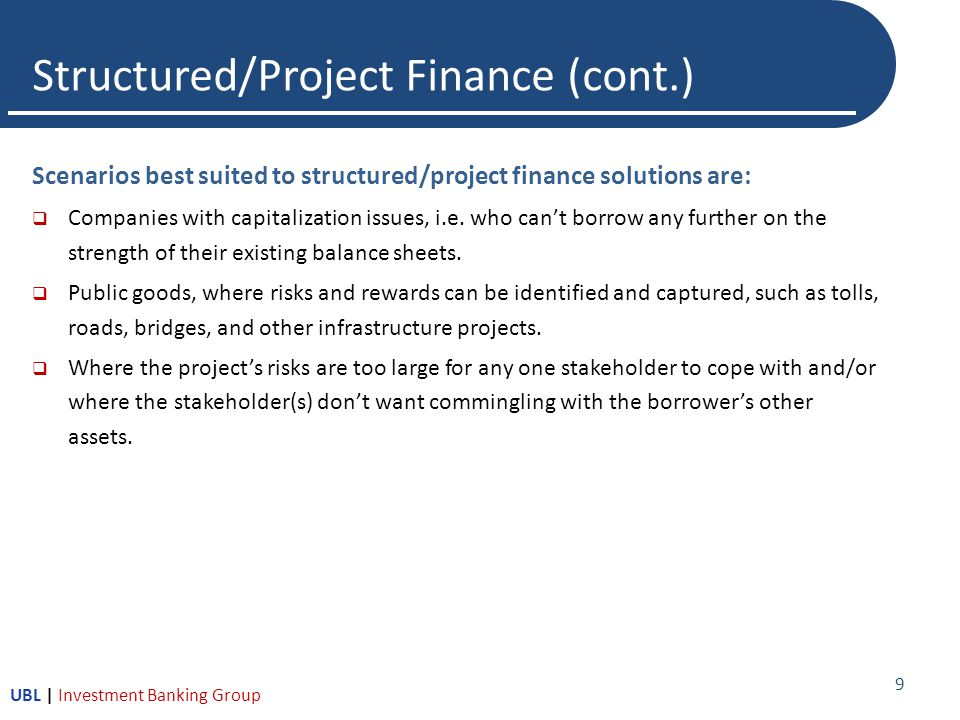 Structured/Project Finance (cont.) Scenarios best suited to structured/project finance solutions are:  Companies with capitalization issues, i.e.