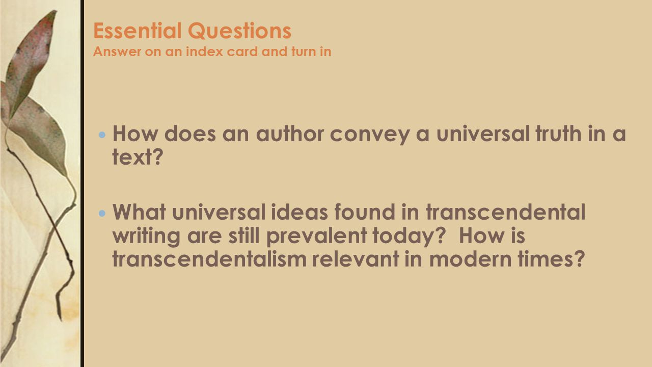 Essential Questions Answer on an index card and turn in How does an author convey a universal truth in a text.