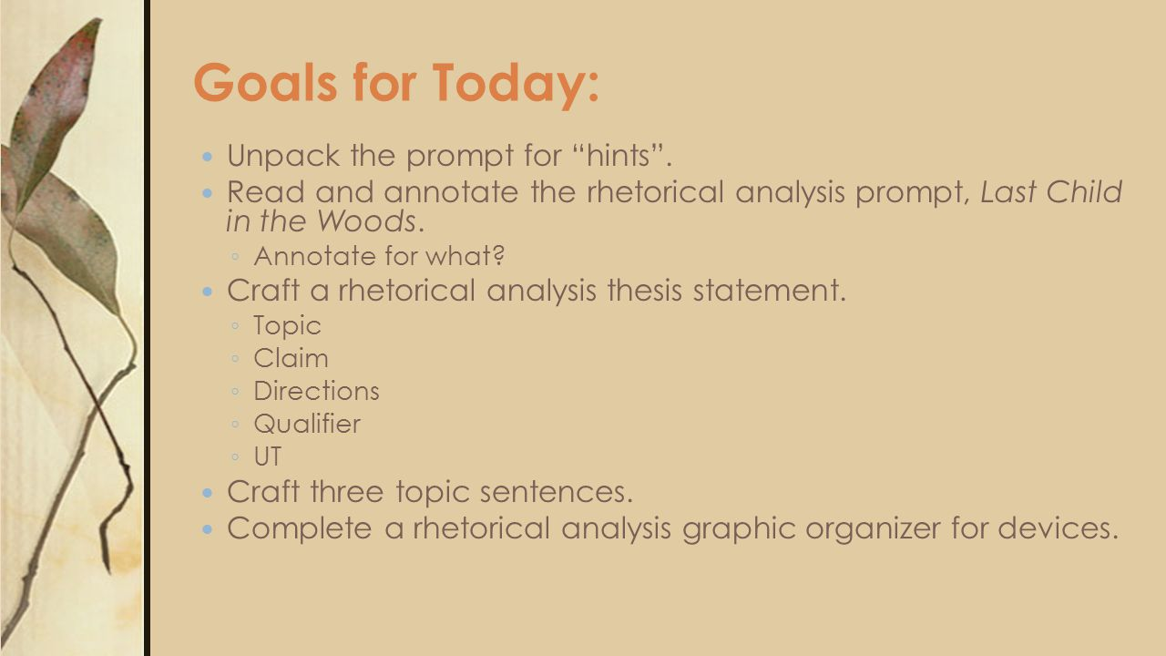 """Goals for Today: Unpack the prompt for """"hints"""". Read and annotate the rhetorical analysis prompt, Last Child in the Woods. ◦ Annotate for what? Craft"""