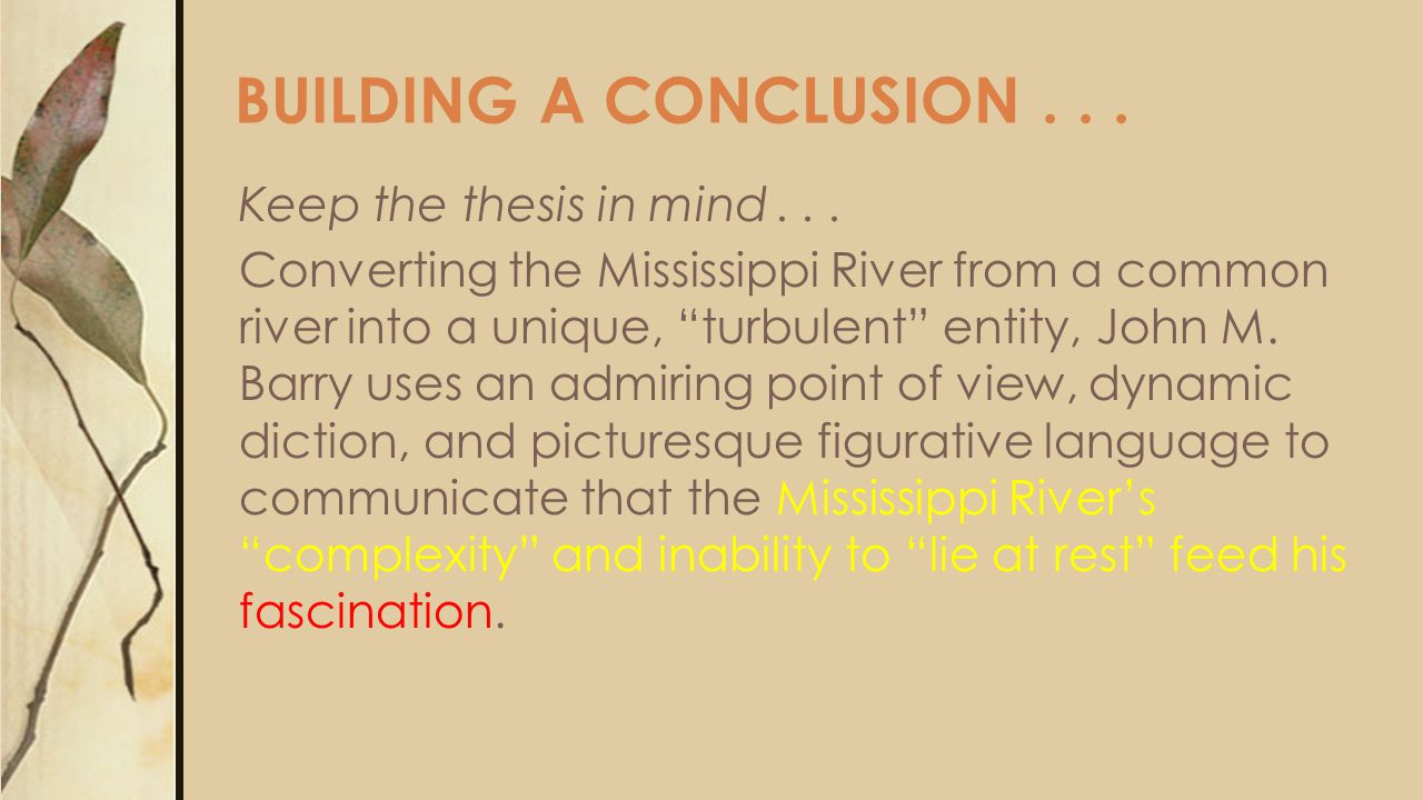 """BUILDING A CONCLUSION... Keep the thesis in mind... Converting the Mississippi River from a common river into a unique, """"turbulent"""" entity, John M. Ba"""