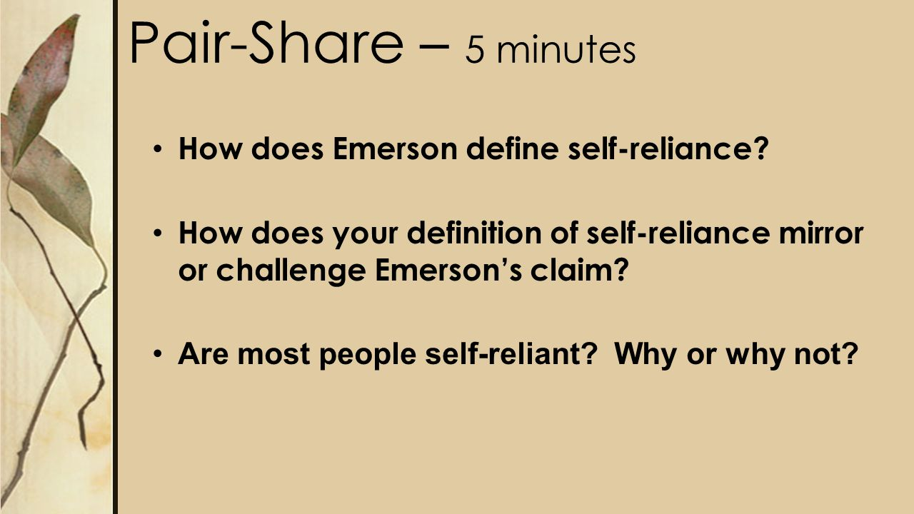 How does Emerson define self-reliance? How does your definition of self-reliance mirror or challenge Emerson's claim? Are most people self-reliant? Wh
