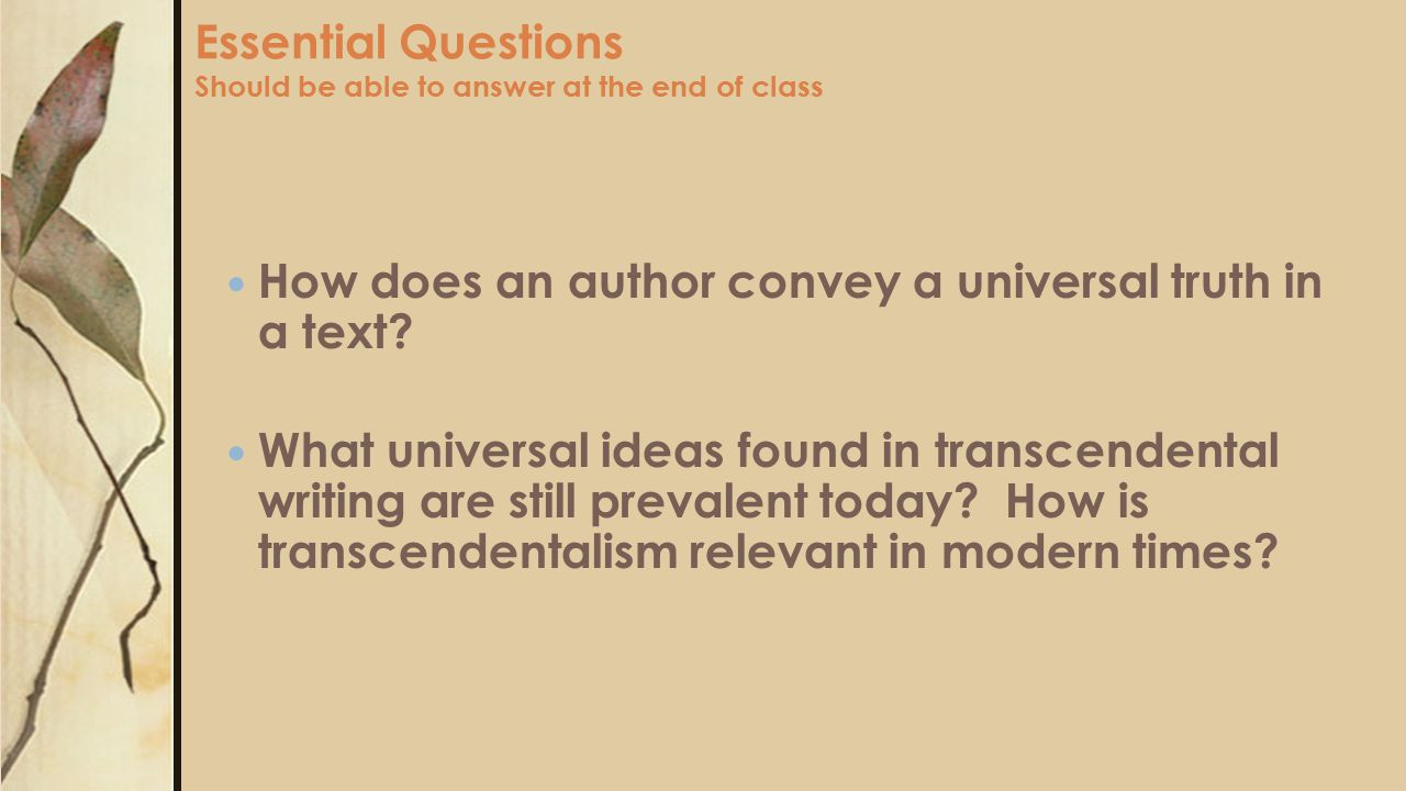 Essential Questions Should be able to answer at the end of class How does an author convey a universal truth in a text? What universal ideas found in