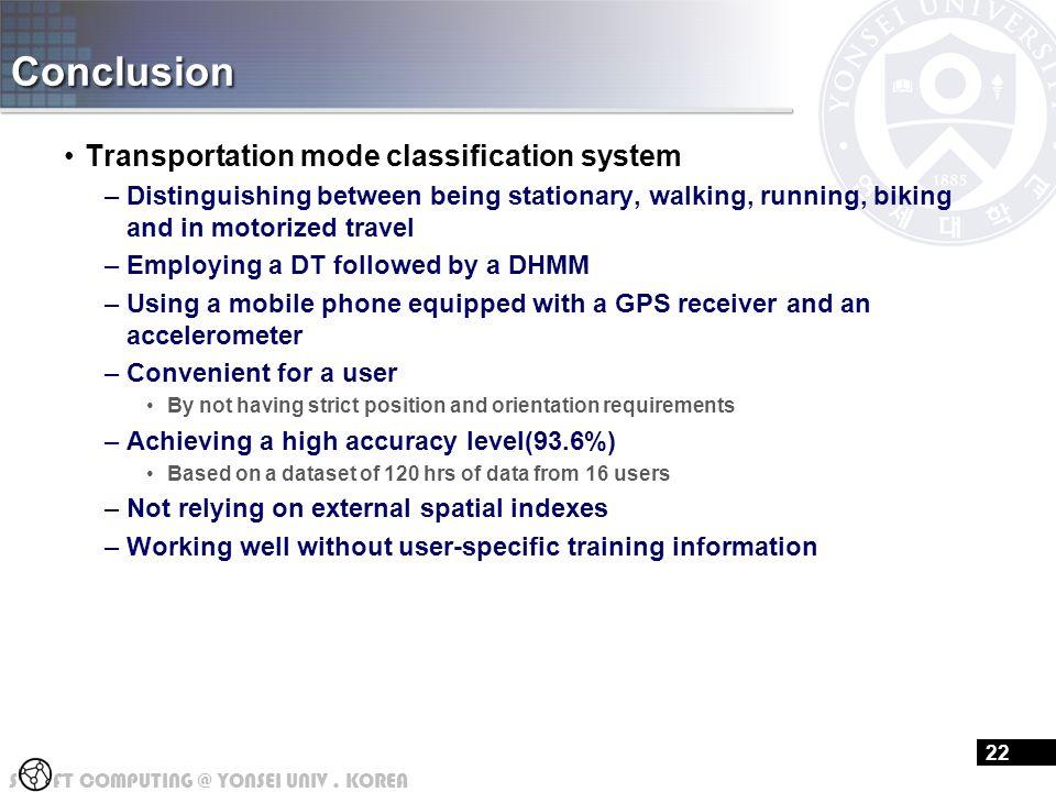 S FT COMPUTING @ YONSEI UNIV. KOREA Conclusion Transportation mode classification system –Distinguishing between being stationary, walking, running, b