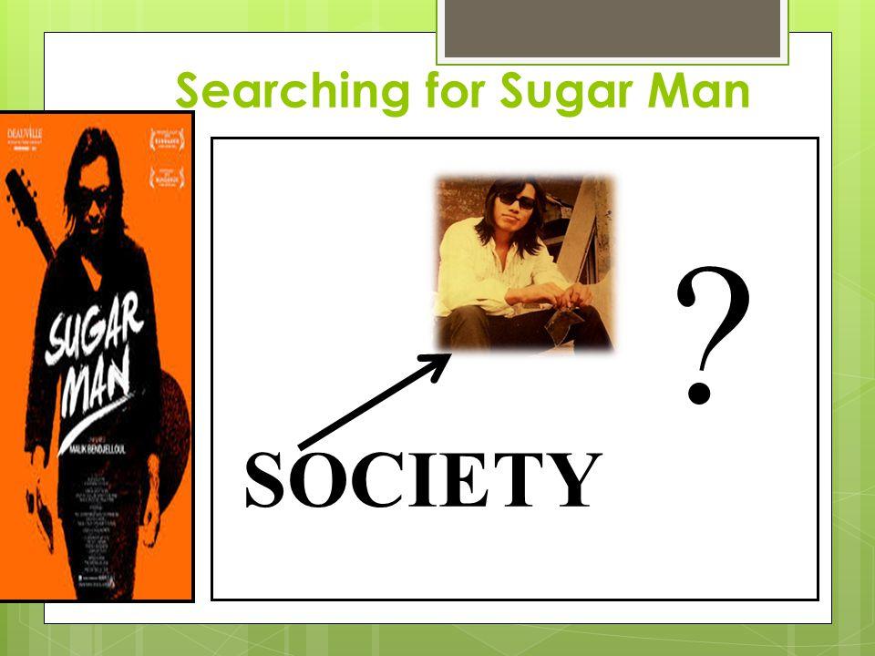 Searching for Sugar Man SOCIETY ?