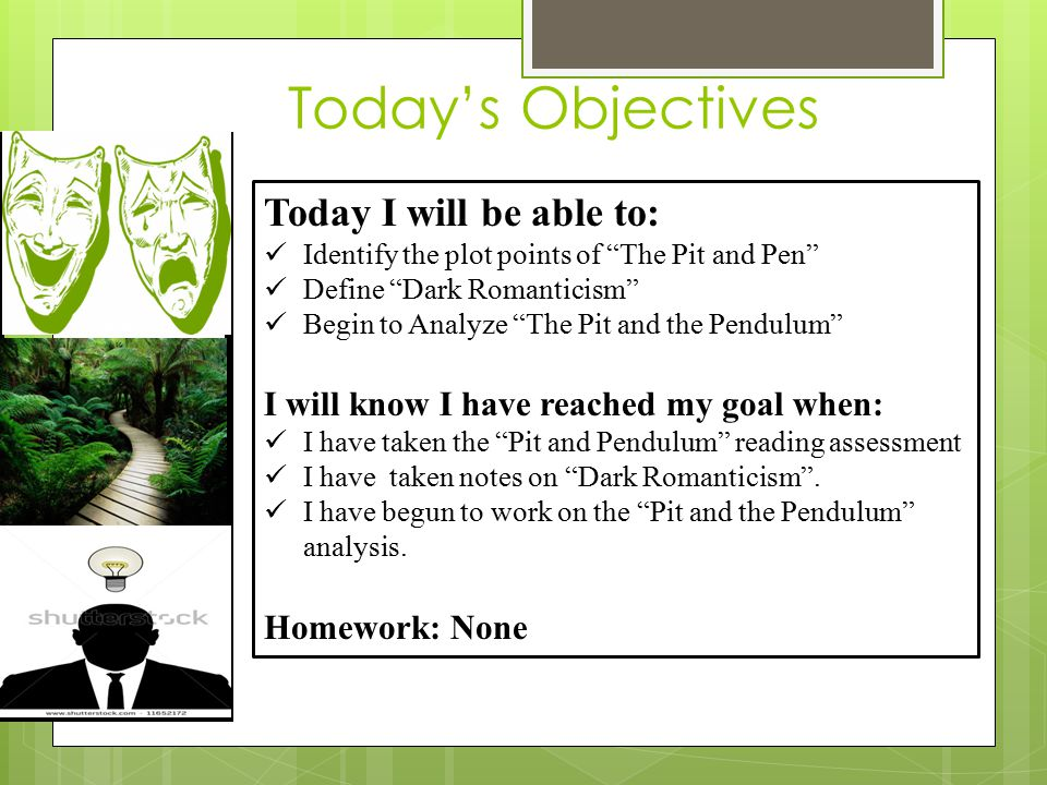 Today's Objectives Today I will be able to: Identify the plot points of The Pit and Pen Define Dark Romanticism Begin to Analyze The Pit and the Pendulum I will know I have reached my goal when: I have taken the Pit and Pendulum reading assessment I have taken notes on Dark Romanticism .