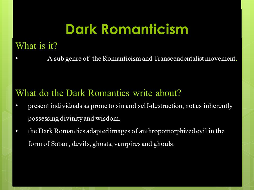 Dark Romanticism What is it. A sub genre of the Romanticism and Transcendentalist movement.