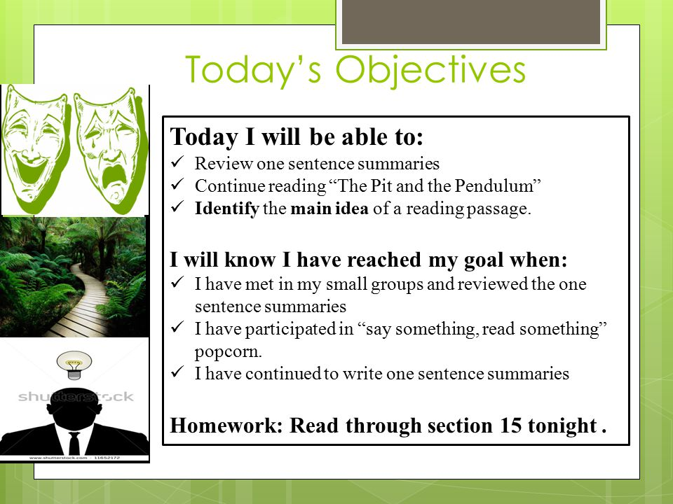 Today's Objectives Today I will be able to: Review one sentence summaries Continue reading The Pit and the Pendulum Identify the main idea of a reading passage.