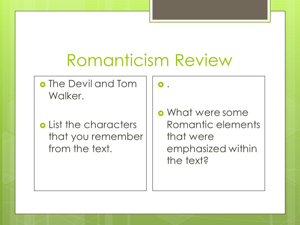 Romanticism Review  The Devil and Tom Walker.  List the characters that you remember from the text. ..  What were some Romantic elements that wer