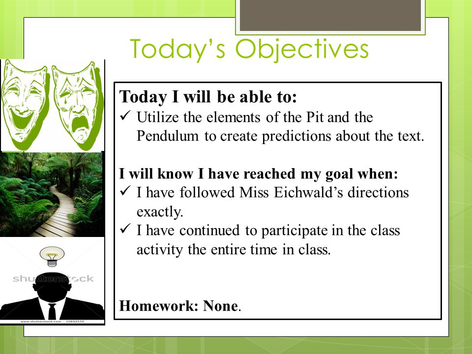 Today's Objectives Today I will be able to: Utilize the elements of the Pit and the Pendulum to create predictions about the text. I will know I have