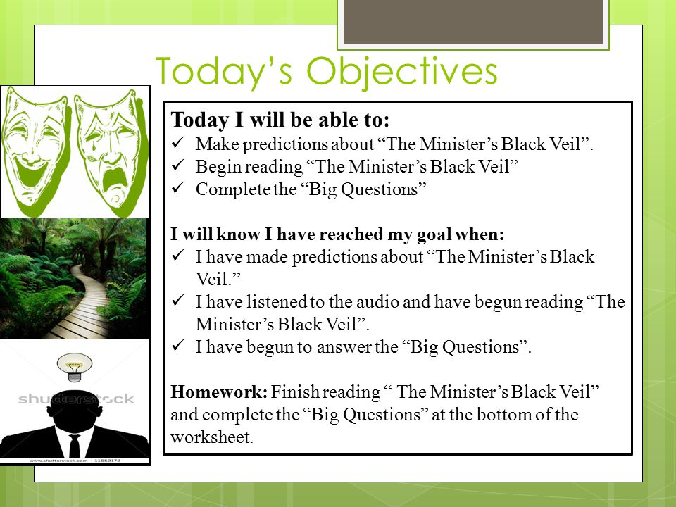 Today's Objectives Today I will be able to: Make predictions about The Minister's Black Veil .