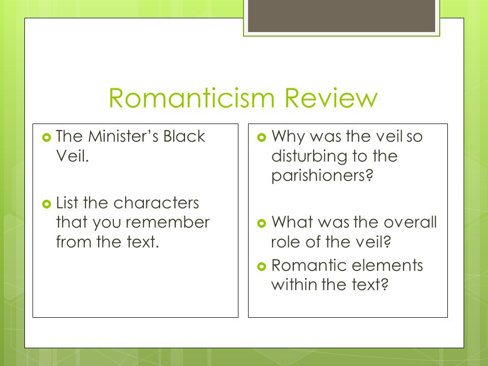 Romanticism Review  The Minister's Black Veil.  List the characters that you remember from the text.  Why was the veil so disturbing to the parishi