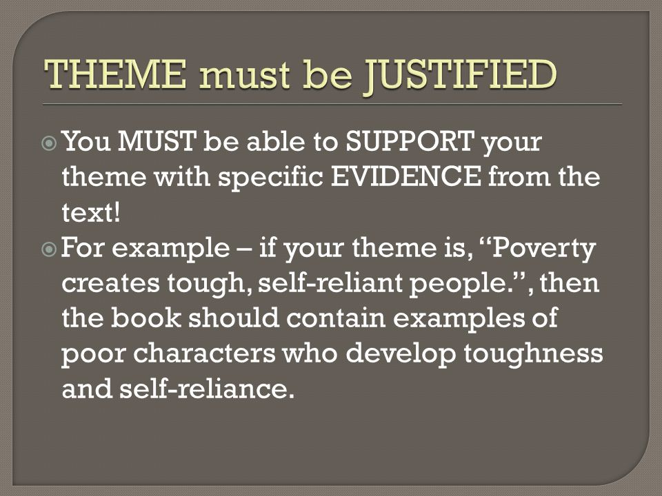 " You MUST be able to SUPPORT your theme with specific EVIDENCE from the text!  For example – if your theme is, ""Poverty creates tough, self-reliant"