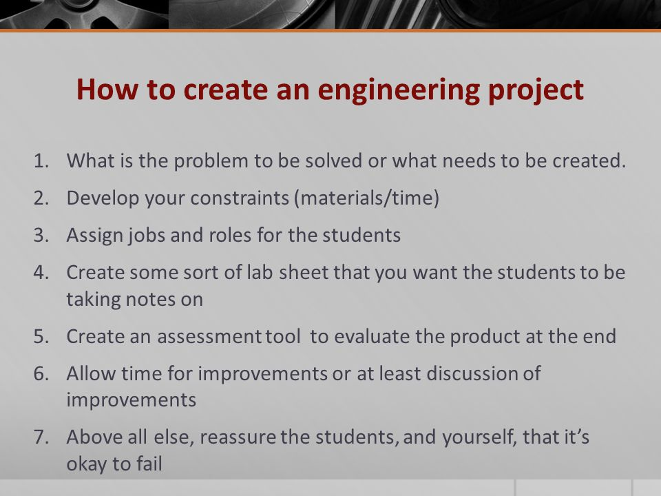 How to create an engineering project 1.What is the problem to be solved or what needs to be created.