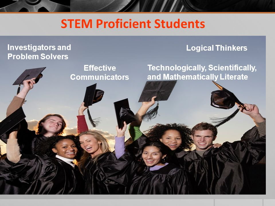 STEM Proficient Students Investigators and Problem Solvers Effective Communicators Technologically, Scientifically, and Mathematically Literate Logical Thinkers