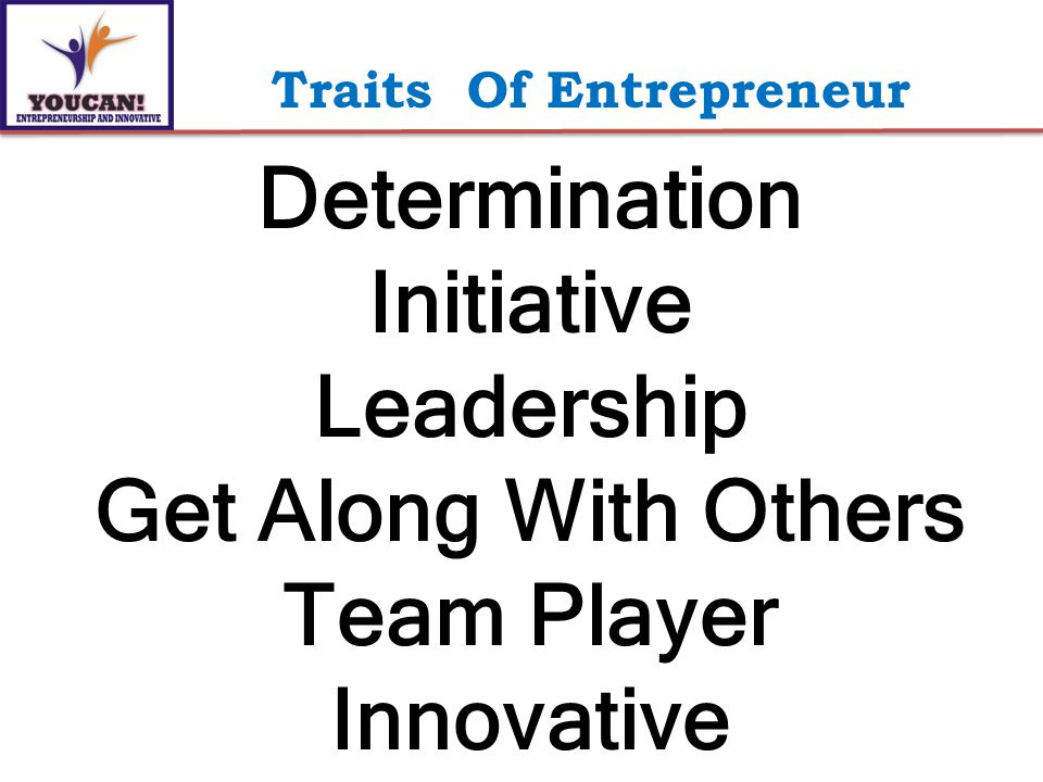 Determination Initiative Leadership Get Along With Others Team Player Innovative Traits Of Entrepreneur